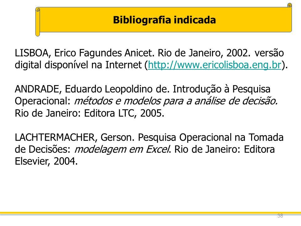 38 Bibliografia indicada LISBOA, Erico Fagundes Anicet. Rio de Janeiro, 2002. versão digital disponível na Internet (http://www.ericolisboa.eng.br).ht