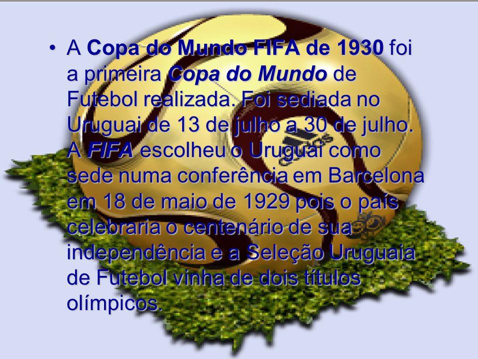 A Copa do Mundo FIFA de 1930 foi a primeira Copa do Mundo de Futebol realizada. Foi sediada no Uruguai de 13 de julho a 30 de julho. A FIFA escolheu o