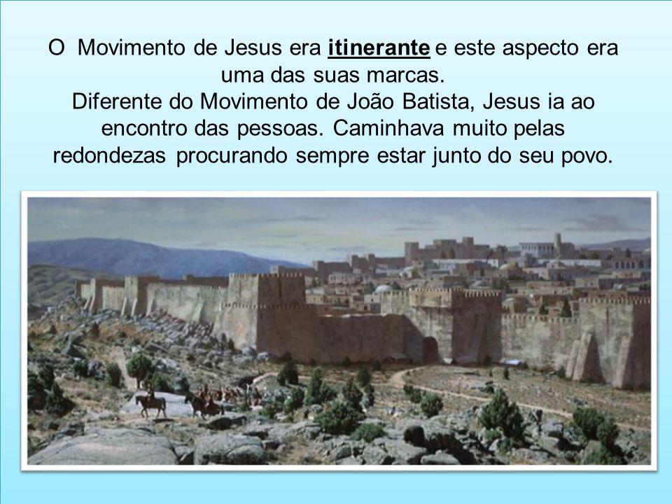 O Movimento de Jesus era itinerante e este aspecto era uma das suas marcas. Diferente do Movimento de João Batista, Jesus ia ao encontro das pessoas.