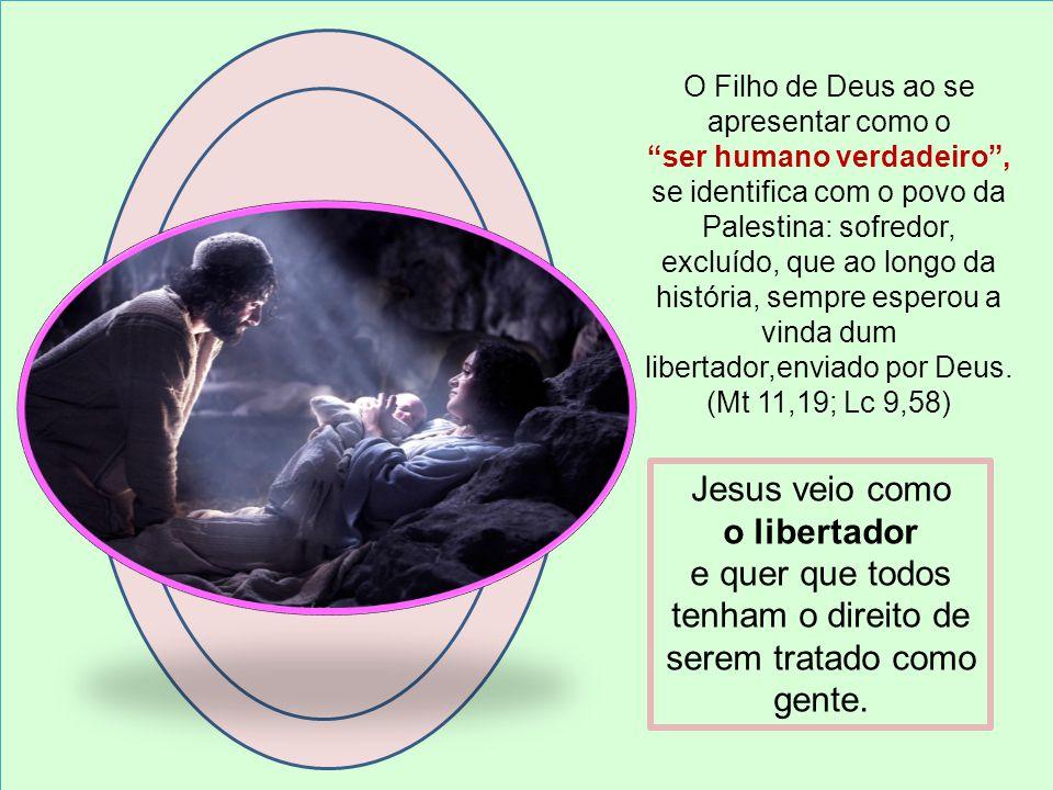 O Filho de Deus ao se apresentar como o ser humano verdadeiro, se identifica com o povo da Palestina: sofredor, excluído, que ao longo da história, se