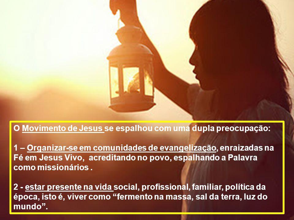 O Movimento de Jesus se espalhou com uma dupla preocupação: 1 – Organizar-se em comunidades de evangelização, enraizadas na Fé em Jesus Vivo, acredita
