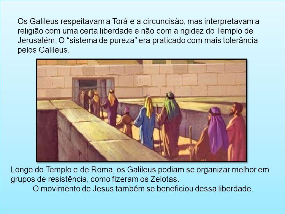 Os Galileus respeitavam a Torá e a circuncisão, mas interpretavam a religião com uma certa liberdade e não com a rigidez do Templo de Jerusalém. O sis