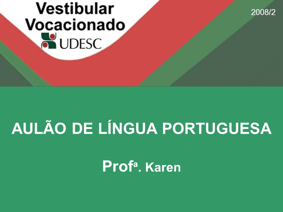 2008/2 AULÃO DE LÍNGUA PORTUGUESA Prof ª. Karen