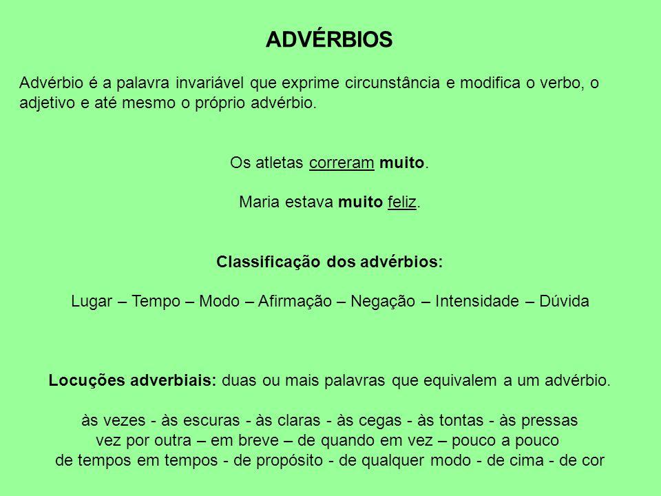 ADVÉRBIOS Advérbio é a palavra invariável que exprime circunstância e modifica o verbo, o adjetivo e até mesmo o próprio advérbio.