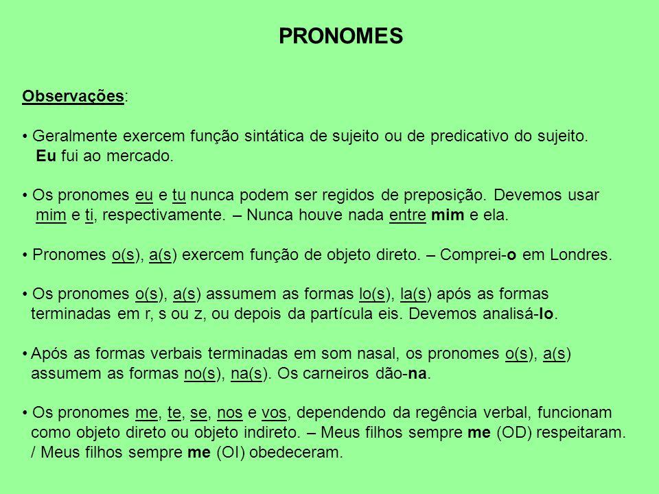 PRONOMES Observações: Geralmente exercem função sintática de sujeito ou de predicativo do sujeito.