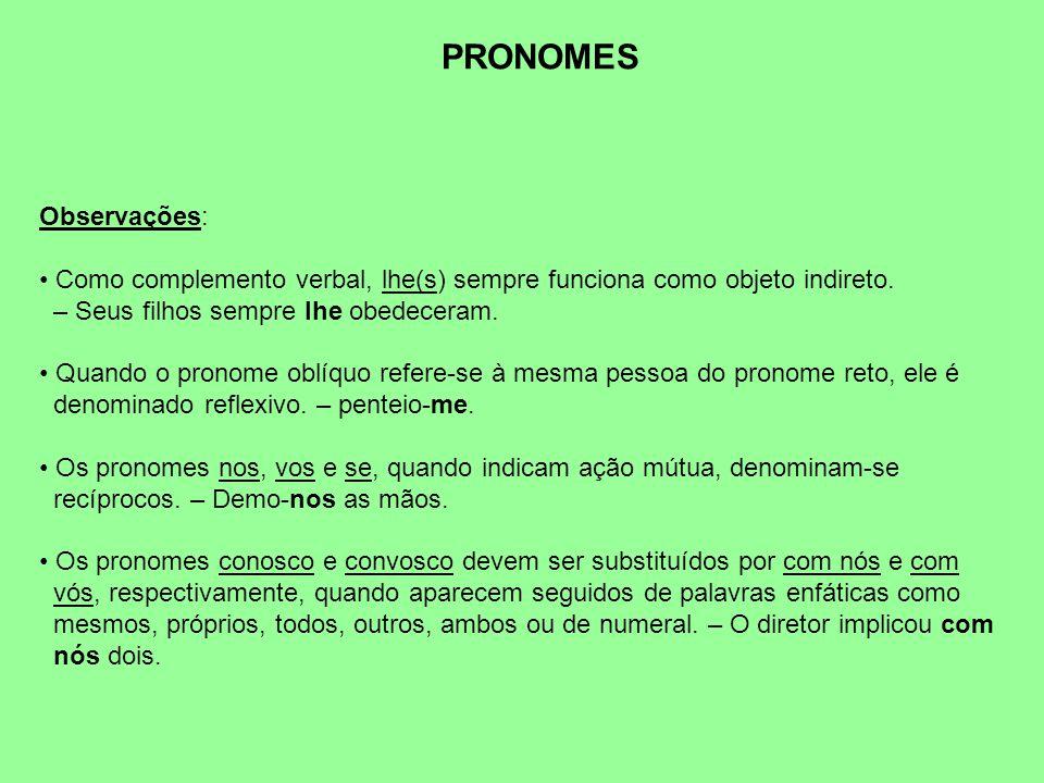 PRONOMES Observações: Como complemento verbal, lhe(s) sempre funciona como objeto indireto.
