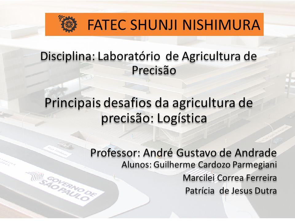 Disciplina: Laboratório de Agricultura de Precisão Principais desafios da agricultura de precisão: Logística Professor: André Gustavo de Andrade Aluno
