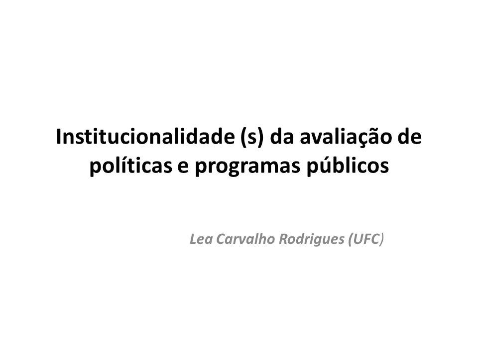 Institucionalidade (s) da avaliação de políticas e programas públicos Lea Carvalho Rodrigues (UFC)