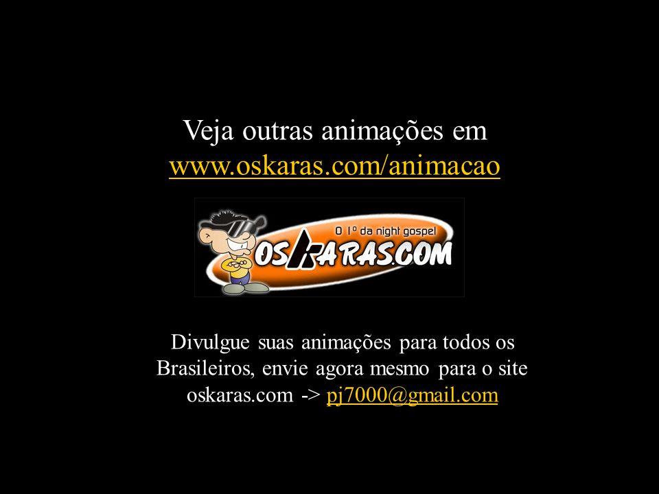 Veja outras animações em www.oskaras.com/animacao Divulgue suas animações para todos os Brasileiros, envie agora mesmo para o site oskaras.com -> pj7000@gmail.compj7000@gmail.com