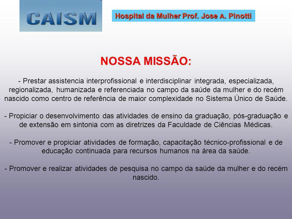 NOSSA MISSÃO: - Prestar assistencia interprofissional e interdisciplinar integrada, especializada, regionalizada, humanizada e referenciada no campo d