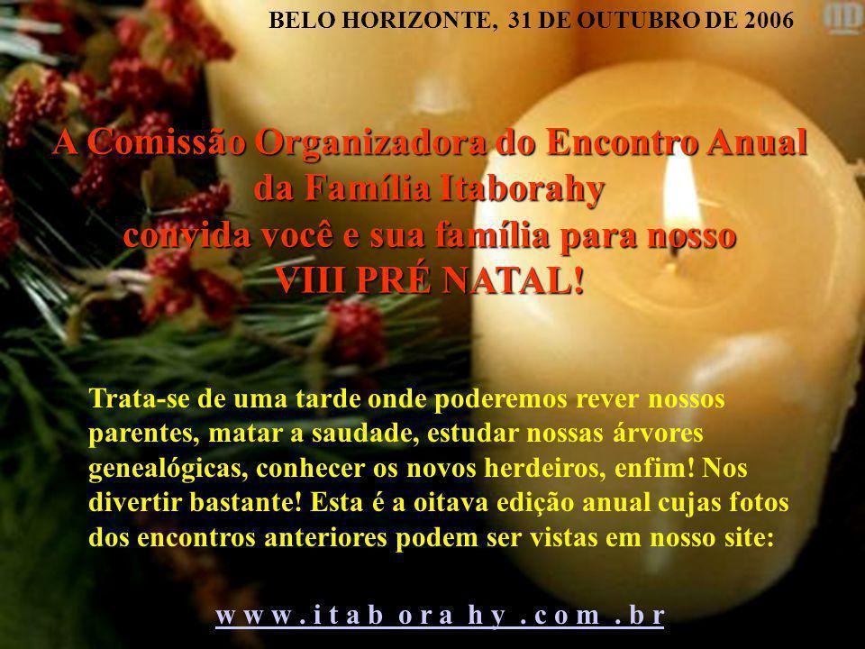 A Comissão Organizadora do Encontro Anual da Família Itaborahy convida você e sua família para nosso VIII PRÉ NATAL.