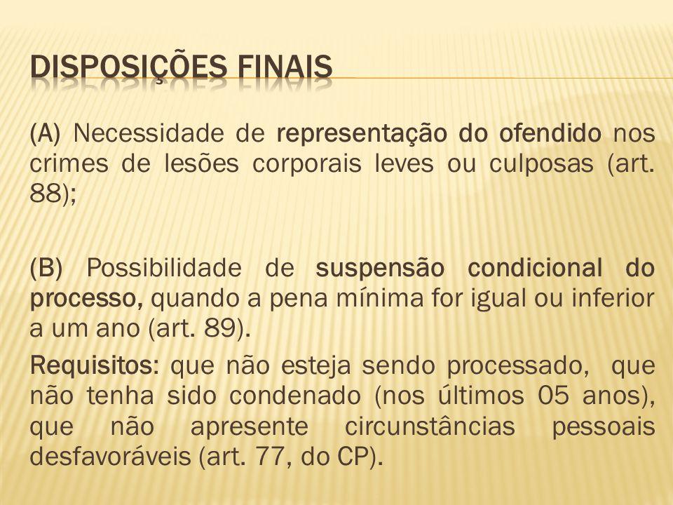 (A) Necessidade de representação do ofendido nos crimes de lesões corporais leves ou culposas (art. 88); (B) Possibilidade de suspensão condicional do