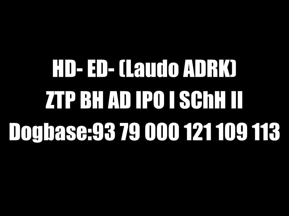 HD- ED- (Laudo ADRK) ZTP BH AD IPO I SChH II Dogbase:93 79 000 121 109 113