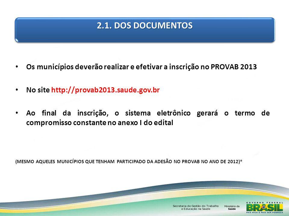 2.1. DOS DOCUMENTOS Os municípios deverão realizar e efetivar a inscrição no PROVAB 2013 No site http://provab2013.saude.gov.br Ao final da inscrição,