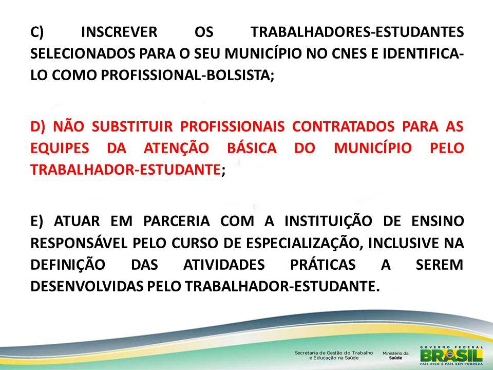 C) INSCREVER OS TRABALHADORES-ESTUDANTES SELECIONADOS PARA O SEU MUNICÍPIO NO CNES E IDENTIFICA- LO COMO PROFISSIONAL-BOLSISTA; D) NÃO SUBSTITUIR PROF