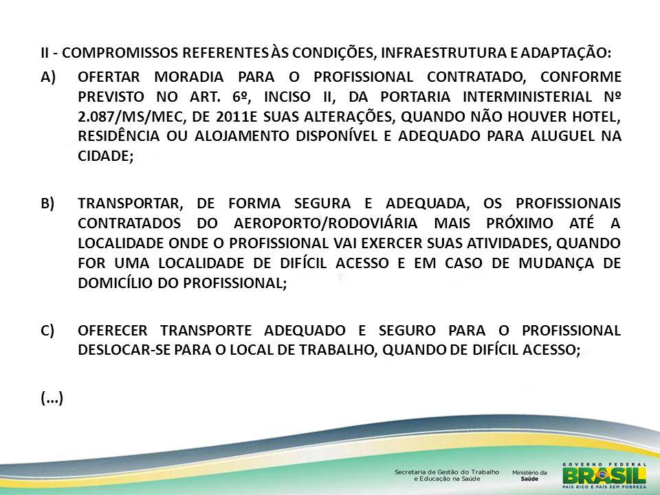 II - COMPROMISSOS REFERENTES ÀS CONDIÇÕES, INFRAESTRUTURA E ADAPTAÇÃO: A)OFERTAR MORADIA PARA O PROFISSIONAL CONTRATADO, CONFORME PREVISTO NO ART. 6º,