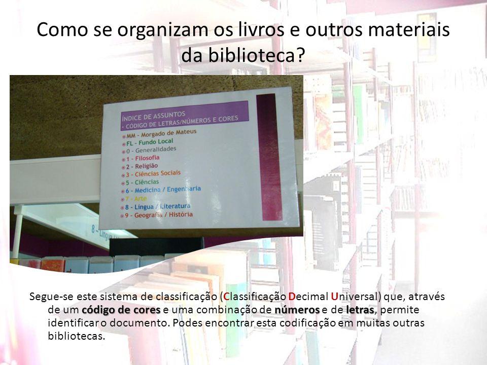 Como se organizam os livros e outros materiais da biblioteca? código de cores números letras Segue-se este sistema de classificação (Classificação Dec
