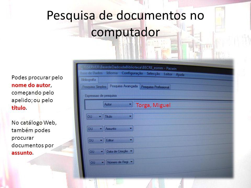 Pesquisa de documentos no computador nome do autor título Podes procurar pelo nome do autor, começando pelo apelido; ou pelo título. assunto No catálo