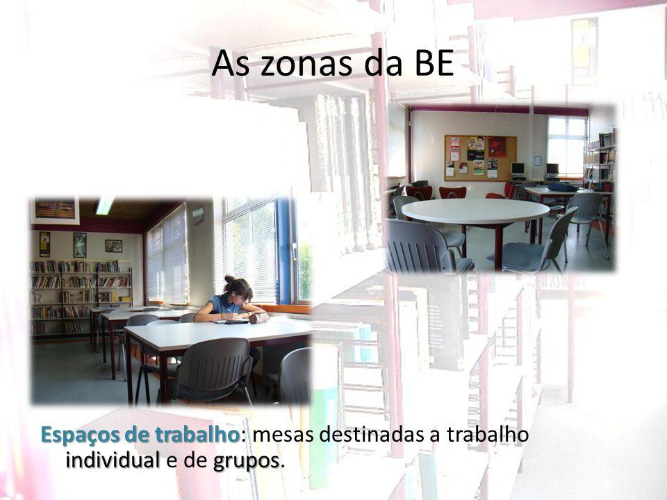 As zonas da BE Espaços de trabalho individualgrupos Espaços de trabalho: mesas destinadas a trabalho individual e de grupos.