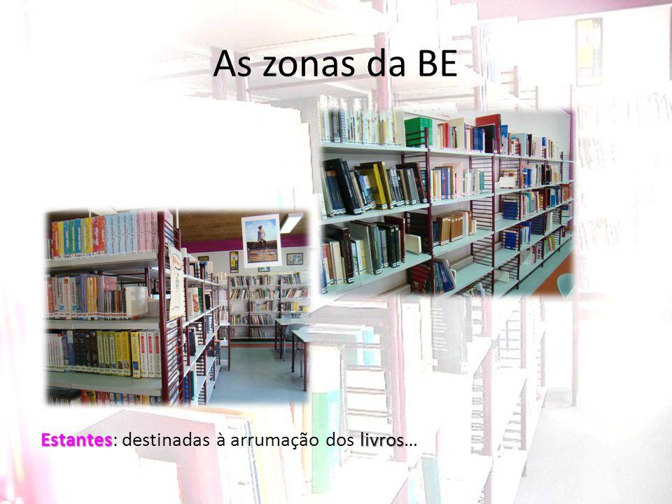As zonas da BE Estanteslivros Estantes: destinadas à arrumação dos livros…