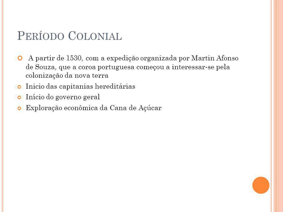 P ERÍODO C OLONIAL A partir de 1530, com a expedição organizada por Martin Afonso de Souza, que a coroa portuguesa começou a interessar-se pela coloni