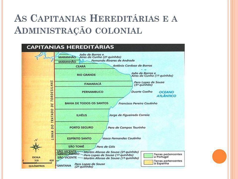 A S C APITANIAS H EREDITÁRIAS E A A DMINISTRAÇÃO COLONIAL