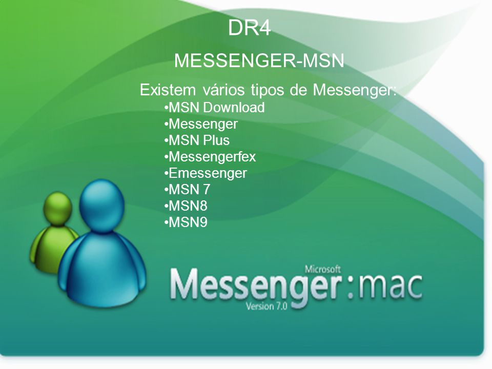 DR4 MESSENGER-MSN Existem vários tipos de Messenger: MSN Download Messenger MSN Plus Messengerfex Emessenger MSN 7 MSN8 MSN9