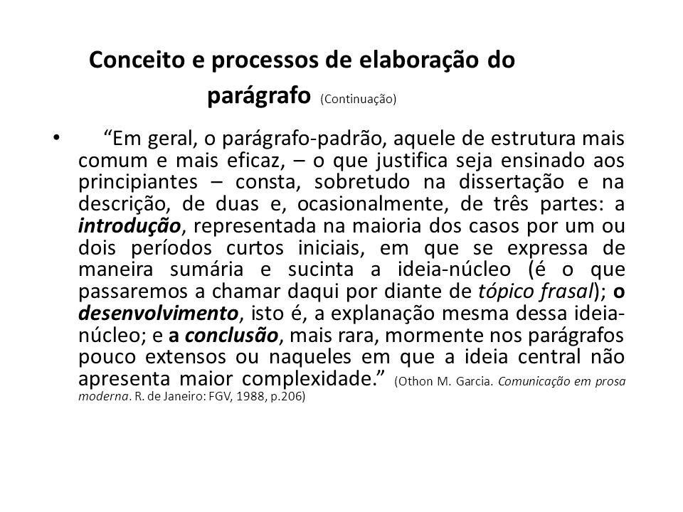 Conceito e processos de elaboração do parágrafo (Continuação) Em geral, o parágrafo-padrão, aquele de estrutura mais comum e mais eficaz, – o que just