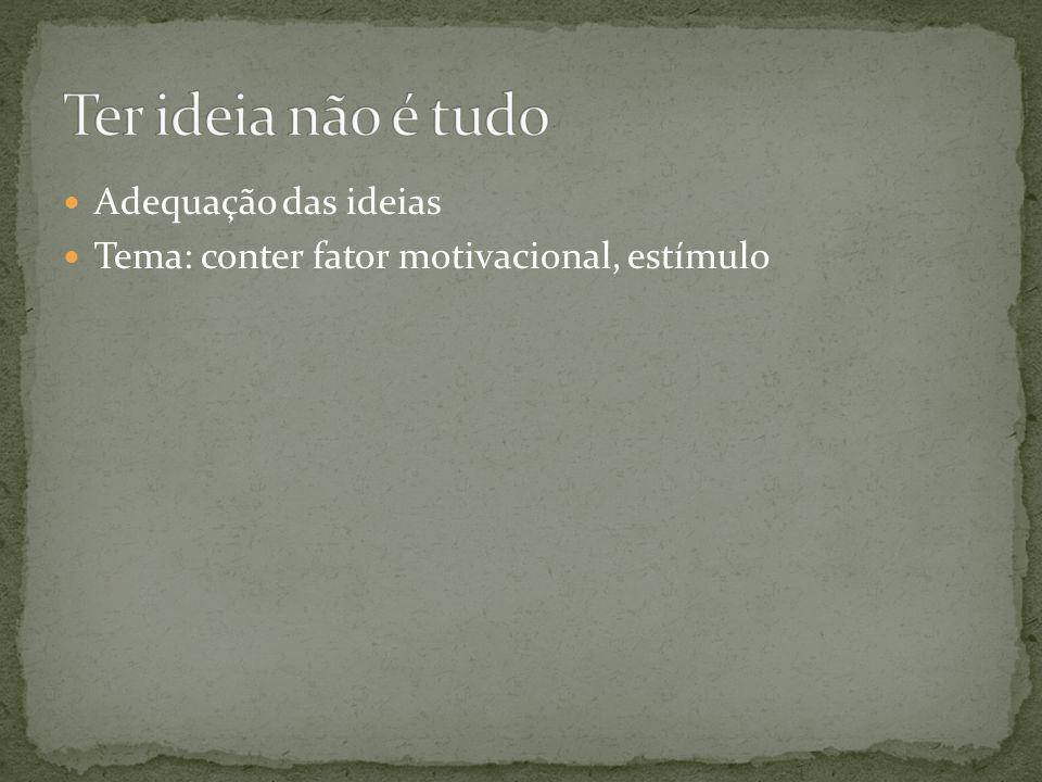 Adequação das ideias Tema: conter fator motivacional, estímulo