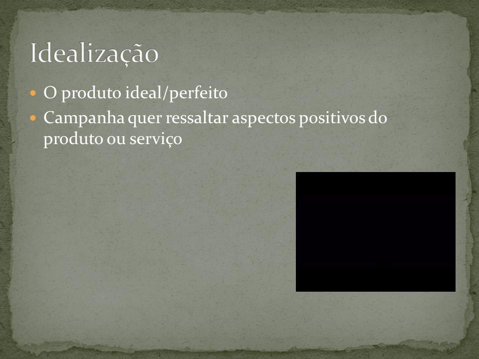 O produto ideal/perfeito Campanha quer ressaltar aspectos positivos do produto ou serviço