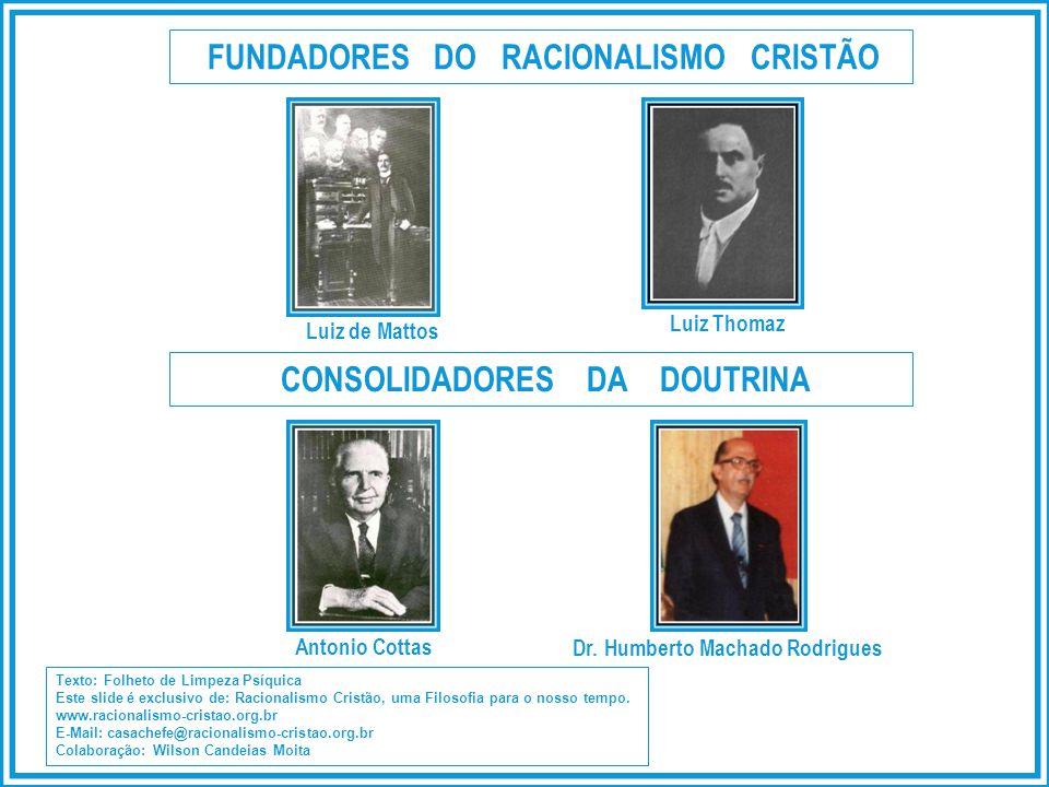 FUNDADORES DO RACIONALISMO CRISTÃO Luiz de Mattos Luiz Thomaz CONSOLIDADORES DA DOUTRINA Antonio Cottas Texto: Folheto de Limpeza Psíquica Este slide