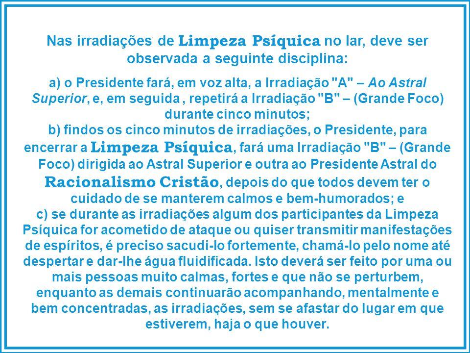 Nas irradiações de Limpeza Psíquica no lar, deve ser observada a seguinte disciplina: a) o Presidente fará, em voz alta, a Irradiação