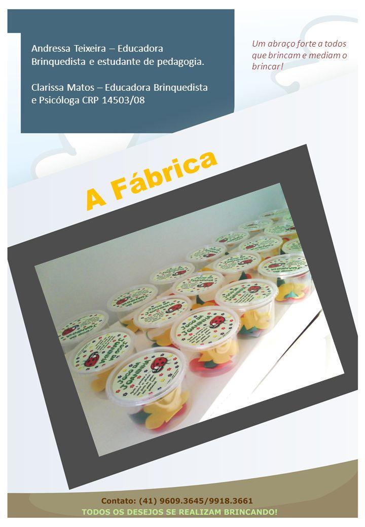 A Fábrica Andressa Teixeira – Educadora Brinquedista e estudante de pedagogia. Clarissa Matos – Educadora Brinquedista e Psicóloga CRP 14503/08 Um abr