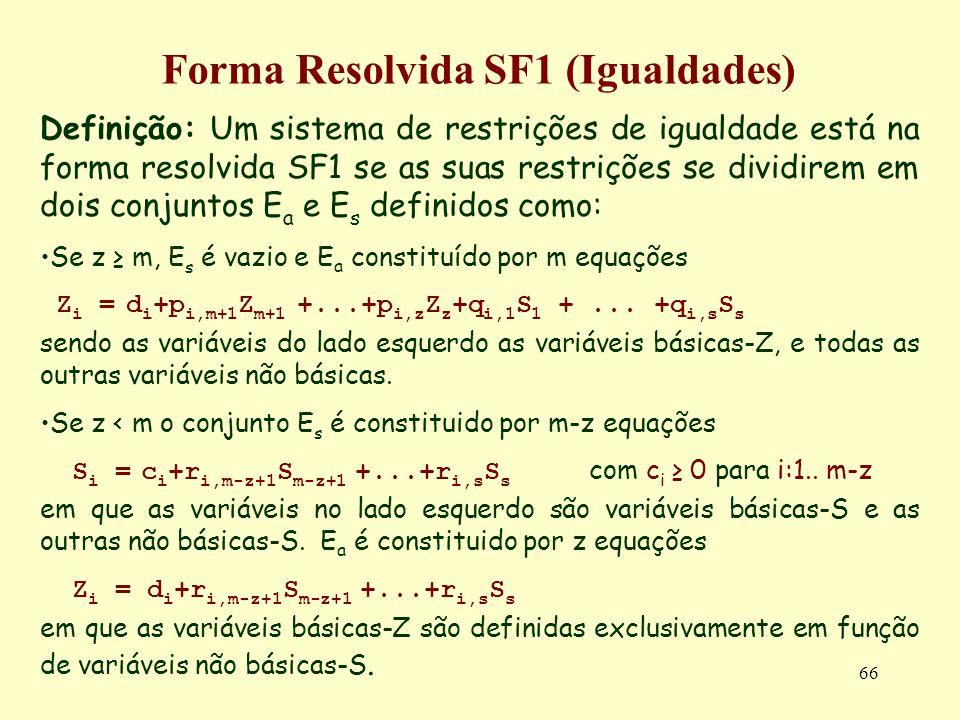66 Forma Resolvida SF1 (Igualdades) Definição: Um sistema de restrições de igualdade está na forma resolvida SF1 se as suas restrições se dividirem em