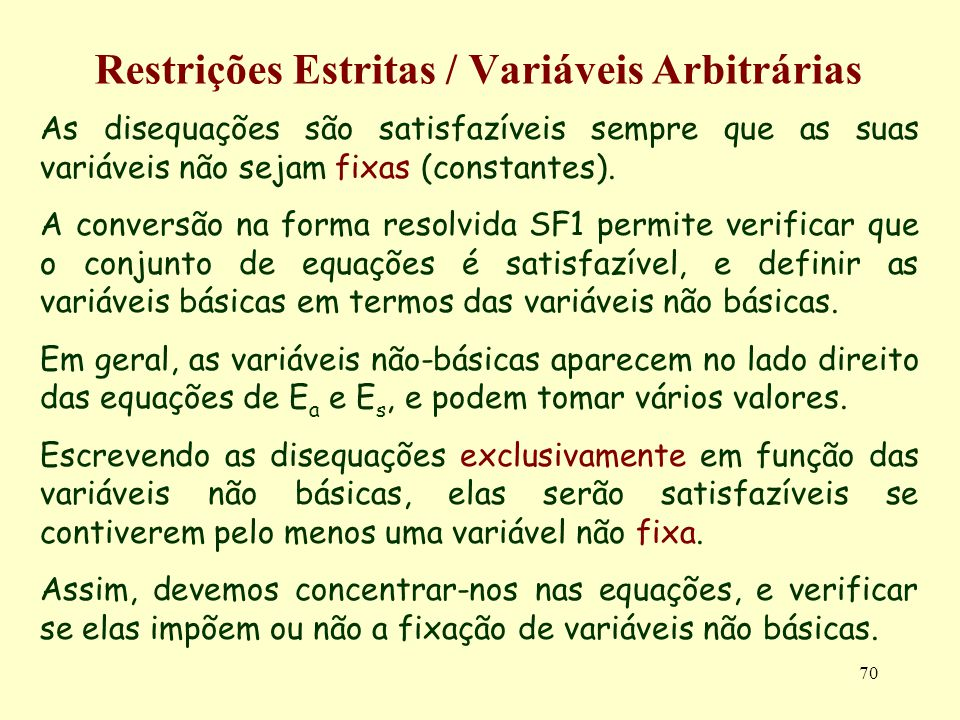 70 Restrições Estritas / Variáveis Arbitrárias As disequações são satisfazíveis sempre que as suas variáveis não sejam fixas (constantes). A conversão