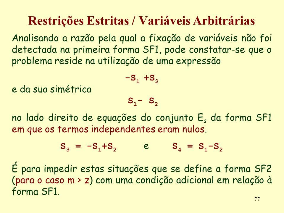 77 Restrições Estritas / Variáveis Arbitrárias Analisando a razão pela qual a fixação de variáveis não foi detectada na primeira forma SF1, pode const
