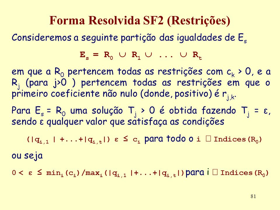 81 Forma Resolvida SF2 (Restrições) Consideremos a seguinte partição das igualdades de E s E s = R 0 R 1... R t em que a R 0 pertencem todas as restri