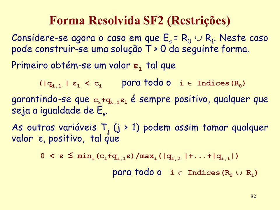 82 Forma Resolvida SF2 (Restrições) Considere-se agora o caso em que E s = R 0 R 1. Neste caso pode construir-se uma solução T > 0 da seguinte forma.
