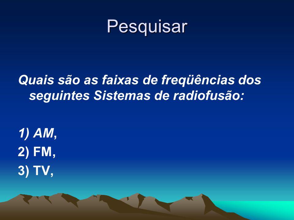 Pesquisar Quais são as faixas de freqüências dos seguintes Sistemas de radiofusão: 1) AM, 2) FM, 3) TV,