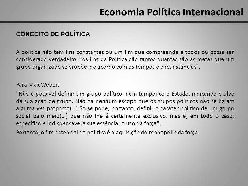 Economia Política Internacional CONCEITO DE POLÍTICA A política não tem fins constantes ou um fim que compreenda a todos ou possa ser considerado verd