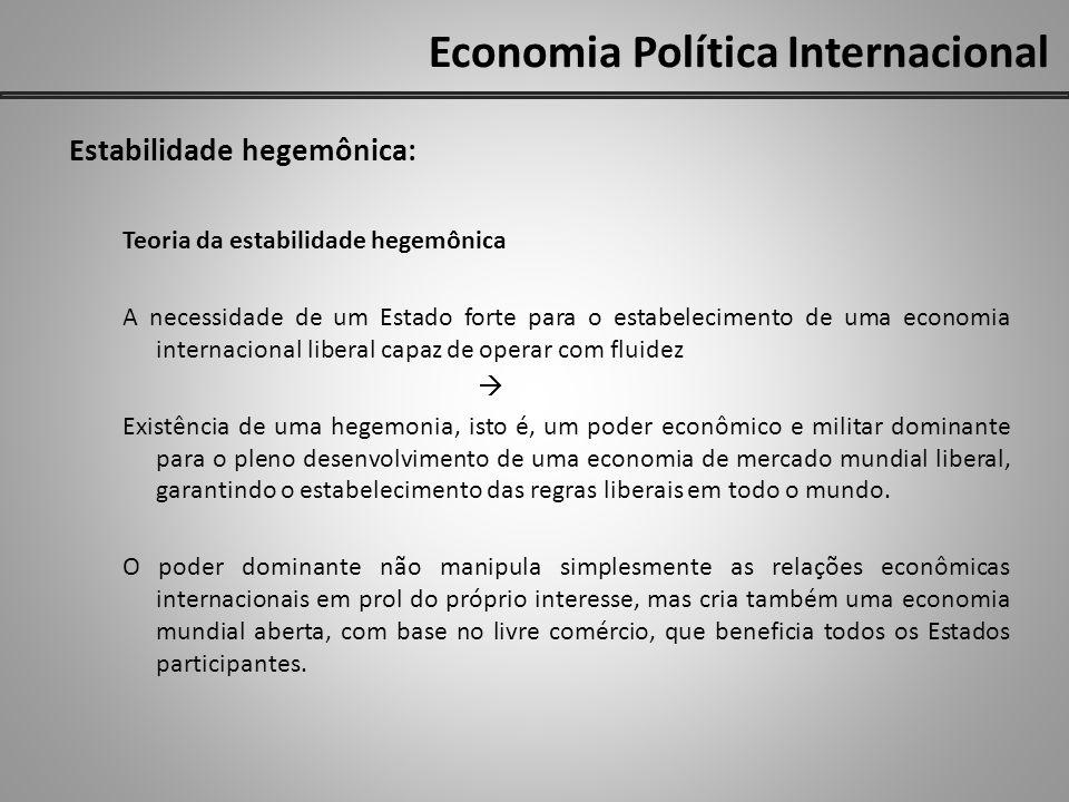 Economia Política Internacional Estabilidade hegemônica: Teoria da estabilidade hegemônica A necessidade de um Estado forte para o estabelecimento de
