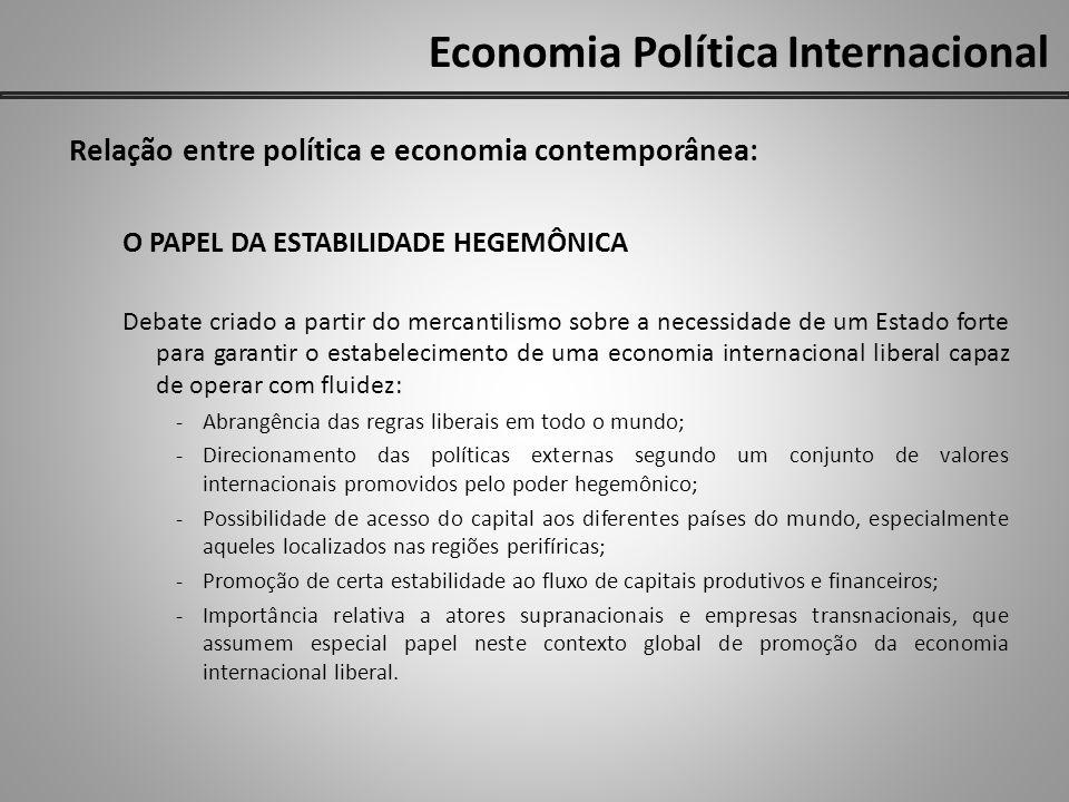 Economia Política Internacional Relação entre política e economia contemporânea: O PAPEL DA ESTABILIDADE HEGEMÔNICA Debate criado a partir do mercanti