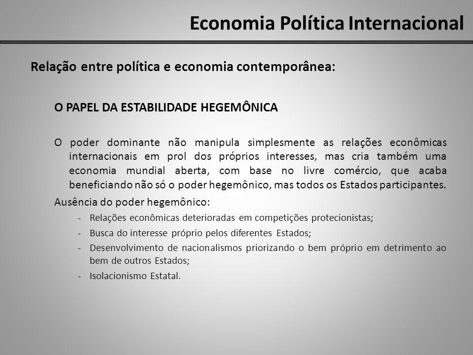 Economia Política Internacional Relação entre política e economia contemporânea: O PAPEL DA ESTABILIDADE HEGEMÔNICA O poder dominante não manipula sim