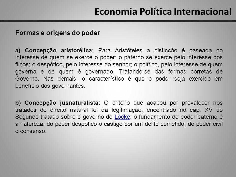 Economia Política Internacional Formas e origens do poder a) Concepção aristotélica: Para Aristóteles a distinção é baseada no interesse de quem se ex