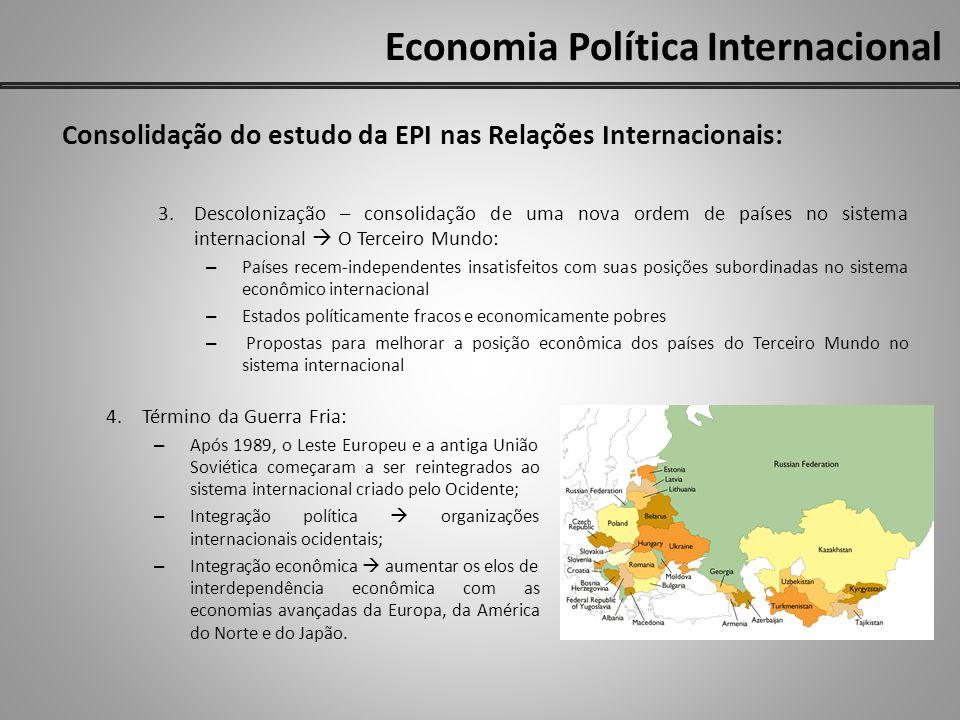 Economia Política Internacional Consolidação do estudo da EPI nas Relações Internacionais: 3.Descolonização – consolidação de uma nova ordem de países