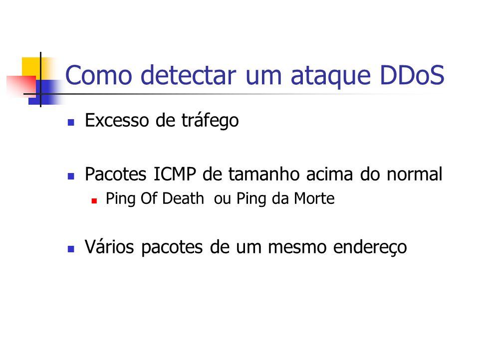 Como detectar um ataque DDoS Excesso de tráfego Pacotes ICMP de tamanho acima do normal Ping Of Death ou Ping da Morte Vários pacotes de um mesmo ende