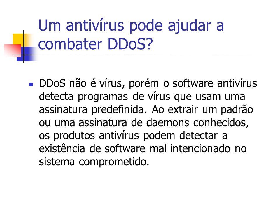 Um antivírus pode ajudar a combater DDoS? DDoS não é vírus, porém o software antivírus detecta programas de vírus que usam uma assinatura predefinida.