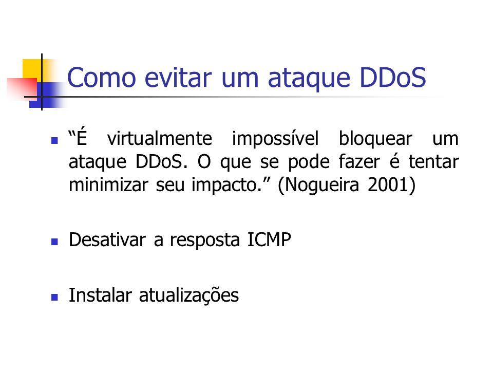 Como evitar um ataque DDoS É virtualmente impossível bloquear um ataque DDoS. O que se pode fazer é tentar minimizar seu impacto. (Nogueira 2001) Desa