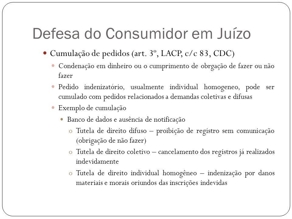 Defesa do Consumidor em Juízo Cumulação de pedidos (art. 3º, LACP, c/c 83, CDC) Condenação em dinheiro ou o cumprimento de obrgação de fazer ou não fa