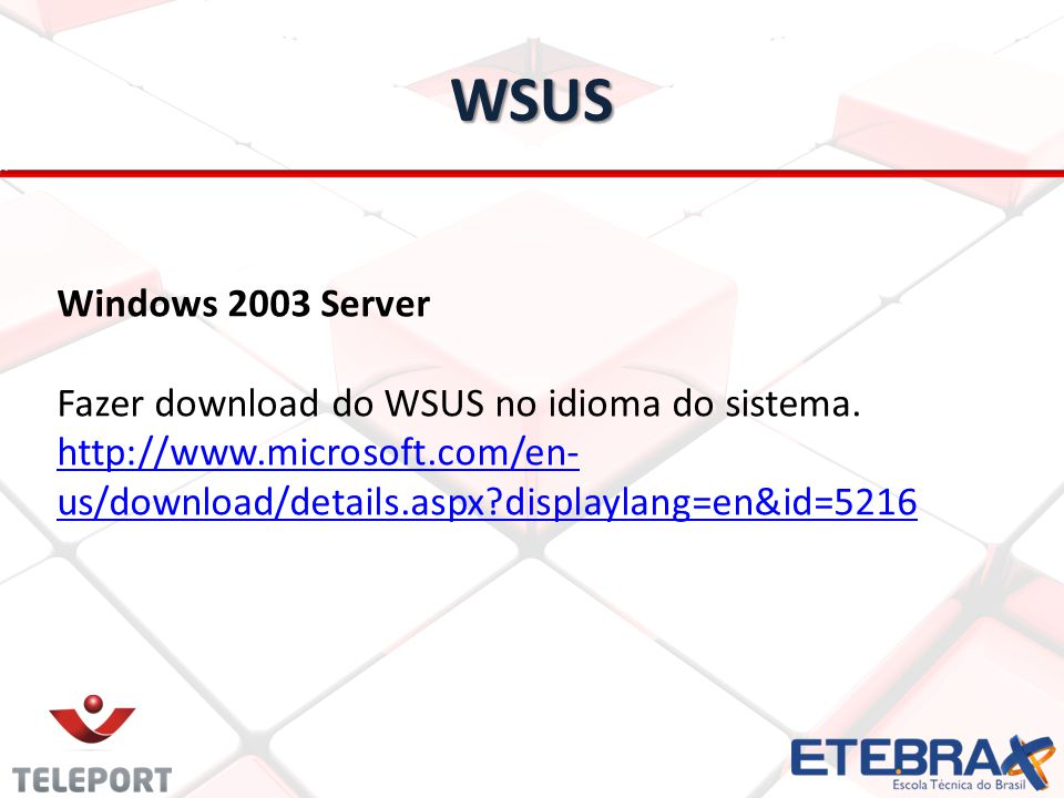 WSUS Windows 2003 Server Fazer download do WSUS no idioma do sistema.